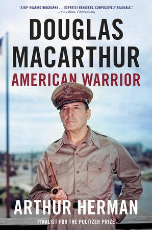 Douglas MacArthur by Arthur Herman
