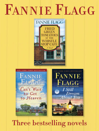 Fried Green Tomatoes, Can't Wait to Get to Heaven, and I Still Dream About You: Three Bestselling Novels by Fannie Flagg