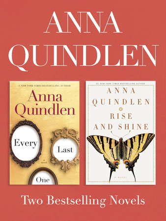 Every Last One and Rise and Shine: Two Bestselling Novels by Anna Quindlen