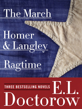 Ragtime, The March, and Homer & Langley: Three Bestselling Novels by E.L. Doctorow