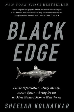 Image result for Black Edge: Inside Information, Dirty Money, and the Quest to Bring Down the Most Wanted Man on Wall Street by Sheelah Kolhatkar