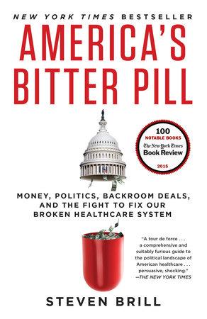 America S Bitter Pill By Steven Brill Penguinrandomhouse Com Books