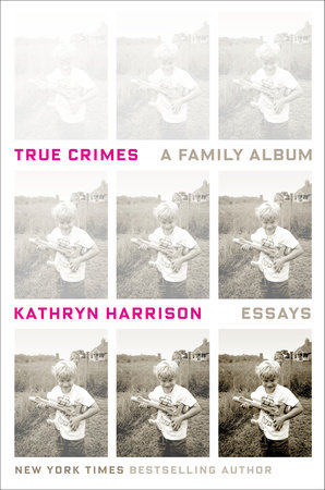 True Crimes by Kathryn Harrison