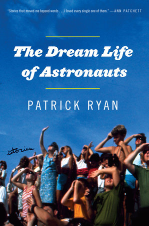 The Dream Life of Astronauts by Patrick Ryan