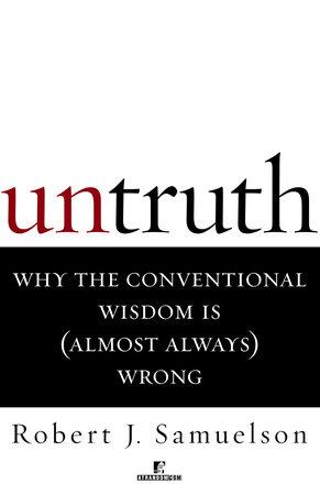 Untruth by Robert J. Samuelson