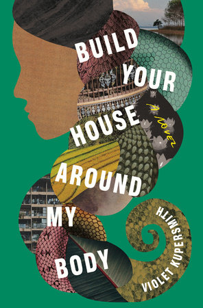 Build Your House Around My Body by Violet Kupersmith: 9780812993325 |  PenguinRandomHouse.com: Books