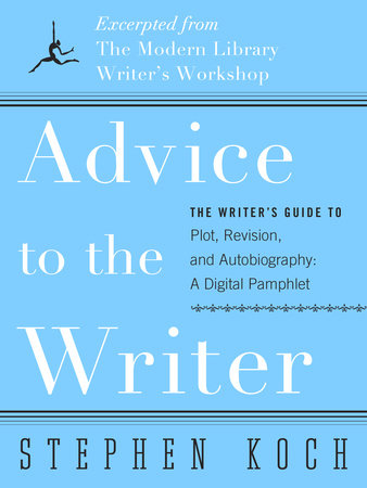 Advice to the Writer by Stephen Koch
