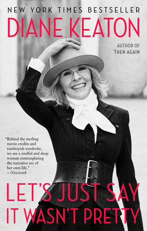 Let's Just Say It Wasn't Pretty by Diane Keaton