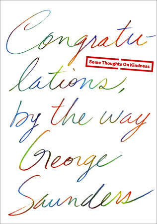 congratulations by the way by george saunders penguinrandomhouse com