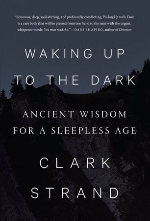 Waking Up to the Dark by Clark Strand