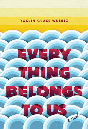 Everything Belongs to Us by Yoojin Grace Wuertz