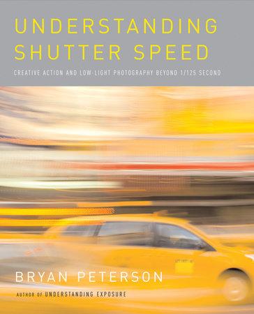 Understanding Shutter Speed by Bryan Peterson