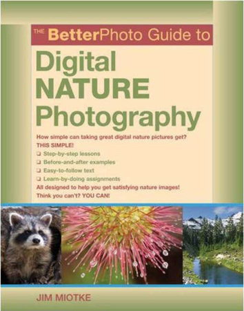The BetterPhoto Guide to Digital Nature Photography by Jim Miotke