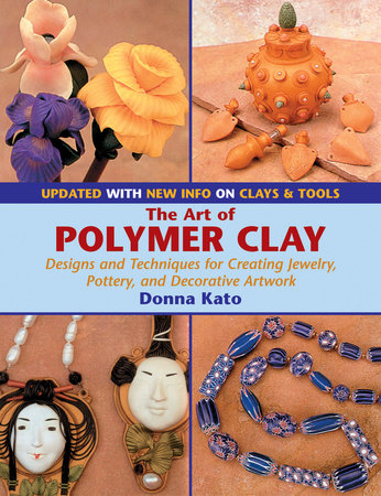The Art of Polymer Clay by Donna Kato