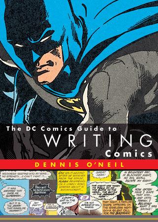 The DC Comics Guide to Writing Comics by Dennis O'Neil