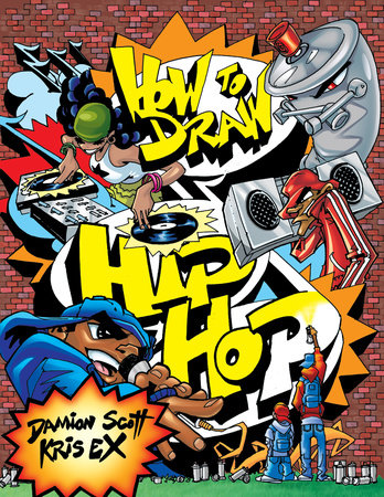 How to Draw Hip Hop by Damion Scott and Kris Ex