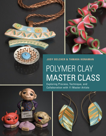 Polymer Clay Master Class by Judy Belcher and Tamara Honaman
