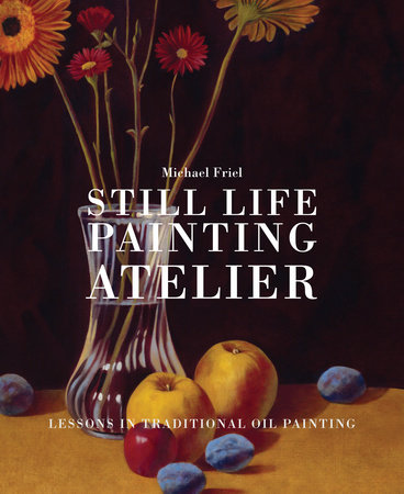 Still Life Painting Atelier by Michael Friel