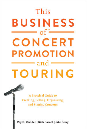 This Business of Concert Promotion and Touring by Ray D. Waddell, Rich Barnet and Jake Berry