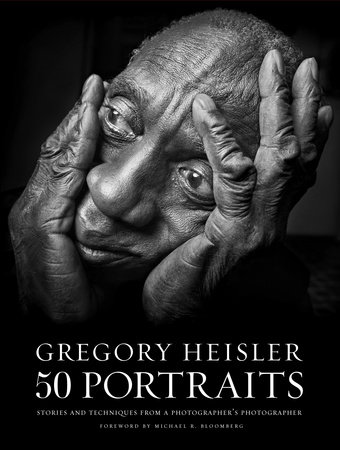 Gregory Heisler: 50 Portraits by Gregory Heisler and Michael R. Bloomberg