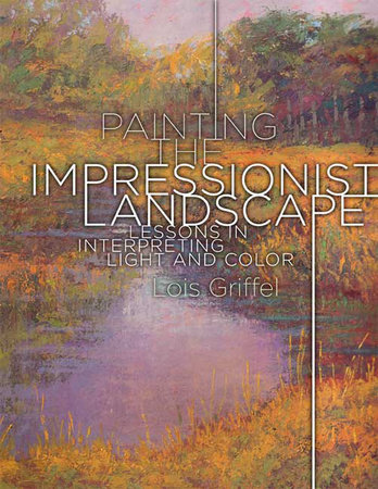 Painting the Impressionist Landscape by Lois Griffel