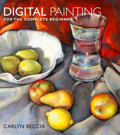 Digital Painting for the Complete Beginner by Carlyn Beccia