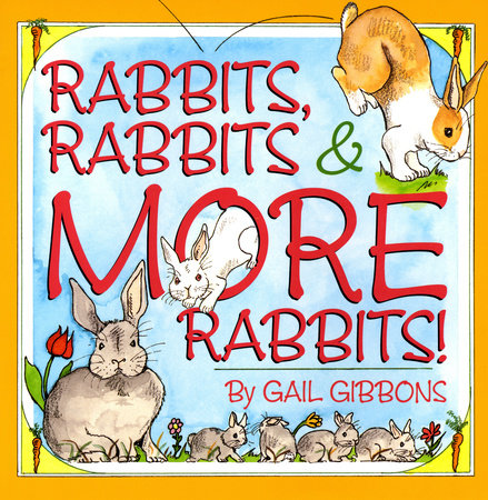 Rabbits, Rabbits & More Rabbits by Gail Gibbons