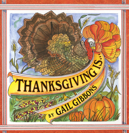 Thanksgiving Is . . . by Gail Gibbons