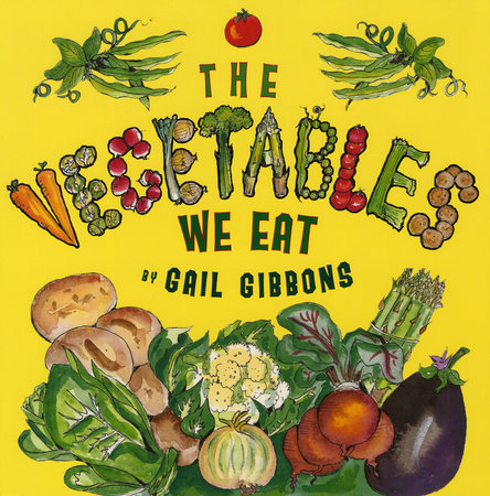 The Vegetables We Eat by Gail Gibbons