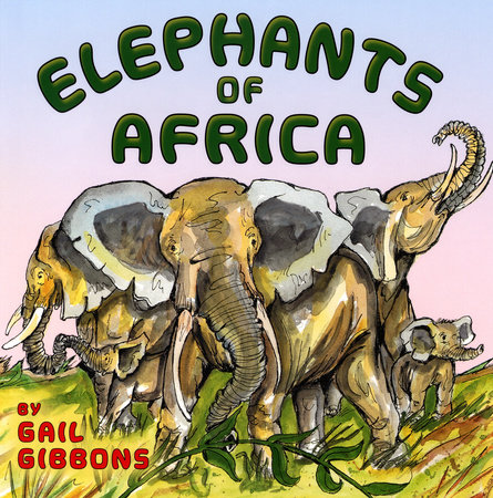 Elephants of Africa by Gail Gibbons