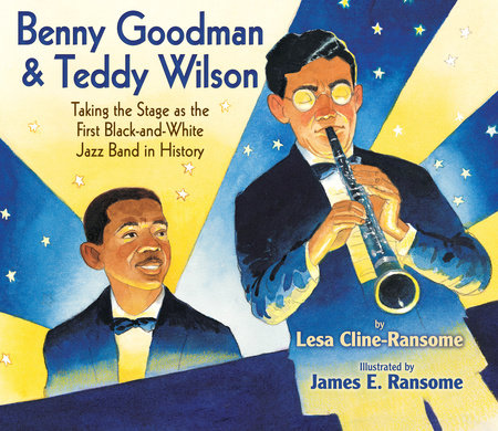 Benny Goodman & Teddy Wilson by Lesa Cline-Ransome
