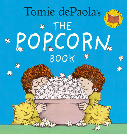 Tomie dePaola's The Popcorn Book (40th Anniversary Edition) by Tomie dePaola