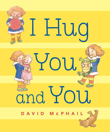 I Hug You and You by David McPhail