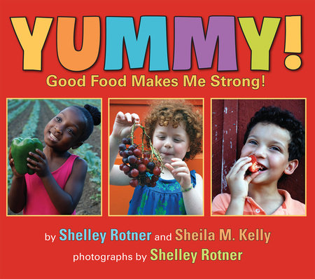 Yummy! by Shelley Rotner and Sheila M. Kelly