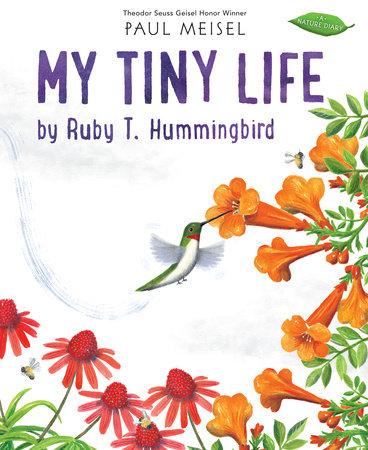 My Tiny Life by Ruby T. Hummingbird by Paul Meisel: 9780823443222 |  PenguinRandomHouse.com: Books