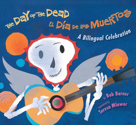 The Day of the Dead / El Dia de Los Muertos by Bob Barner
