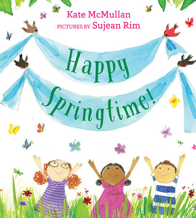 Happy Springtime! by Kate McMullan: 9780823445516 | PenguinRandomHouse.com:  Books