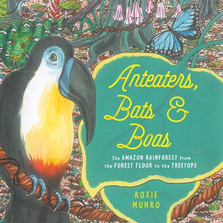 Anteaters, Bats & Boas by Roxie Munro: 9780823446568 |  PenguinRandomHouse.com: Books