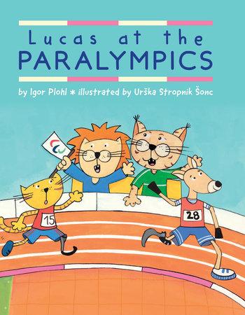Lucas at the Paralympics by Igor Plohl: 9780823447657 |  PenguinRandomHouse.com: Books