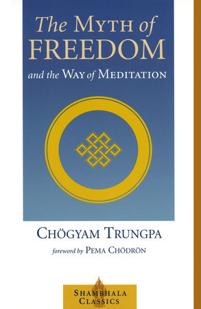 The Myth of Freedom and the Way of Meditation by Chogyam Trungpa
