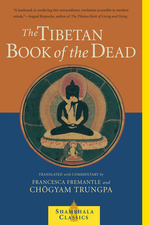 The Tibetan Book of the Dead by Chogyam Trungpa and Francesca Fremantle