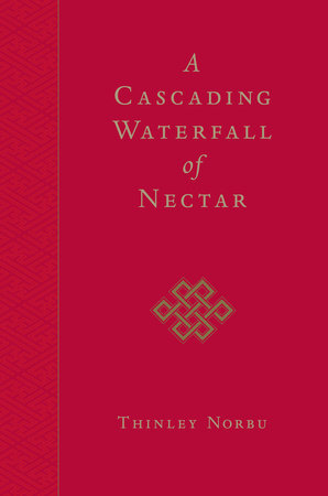 A Cascading Waterfall of Nectar by Thinley Norbu
