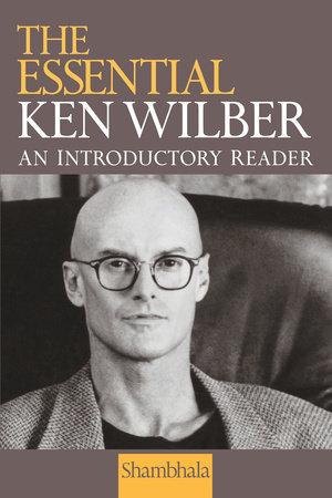 The Essential Ken Wilber by Ken Wilber