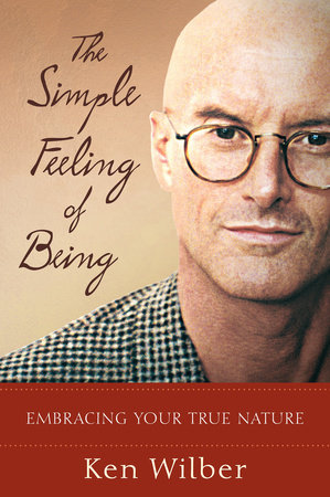 The Simple Feeling of Being by Ken Wilber