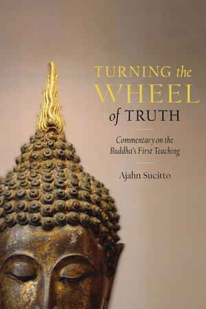 Turning the Wheel of Truth by Ajahn Sucitto