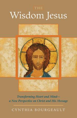 The Wisdom Jesus by Cynthia Bourgeault
