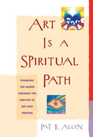 Art Is a Spiritual Path by Pat B. Allen