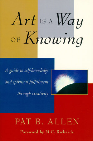 Art Is a Way of Knowing by Pat B. Allen