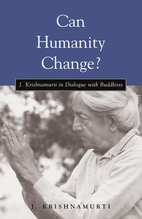 Can Humanity Change? by J. Krishnamurti