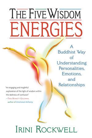 The Five Wisdom Energies by Irini Rockwell